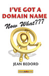 I've Got A Domain Name Now What ?? A Practical Guide to Building a Website and Web Presence